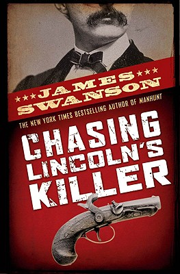 Chasing Lincoln's Killer By Swanson, James L.